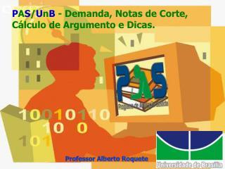 P A S / U n B  - Demanda, Notas de Corte, Cálculo de Argumento e Dicas.