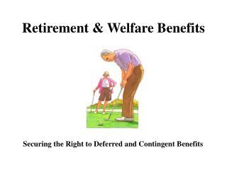 Retirement  Welfare Benefits