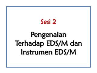 Sesi 2 Pengenalan Terhadap E DS /M dan Instrumen  EDS/M