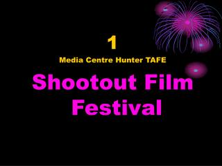 1  Media Centre Hunter TAFE  Shootout Film Festival