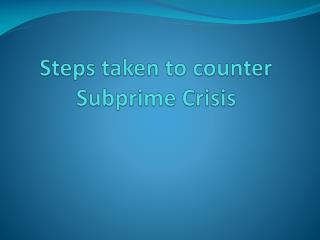 Steps taken to counter Subprime Crisis
