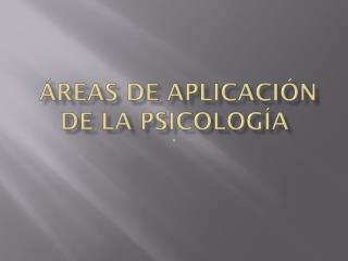 Áreas de aplicación de la Psicología