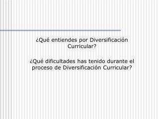 ¿Qué entiendes por Diversificación Curricular?