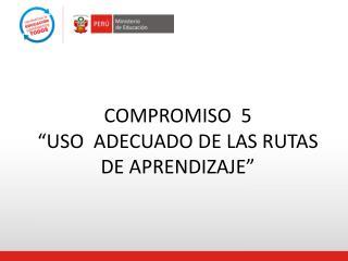 """COMPROMISO  5 """"USO  ADECUADO DE LAS RUTAS DE APRENDIZAJE"""""""