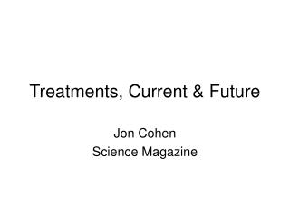 Treatments, Current & Future