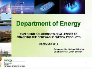 EXPLORING SOLUTIONS TO CHALLENGES TO FINANCING THE RENEWABLE ENERGY PRODUCTS 30 AUGUST 2012
