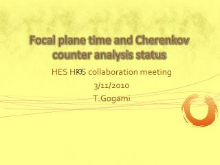 Focal plane time and  C herenkov counter analysis status