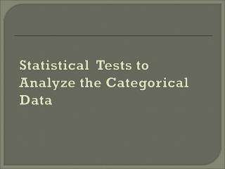 Statistical  Tests to Analyze the Categorical Data