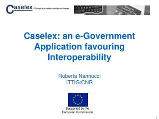 Caselex: an e-Government Application favouring Interoperability Roberta Nannucci ITTIG/CNR