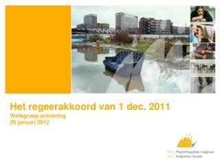 Het regeerakkoord van 1 dec. 2011 Werkgroep activering   20 januari 2012
