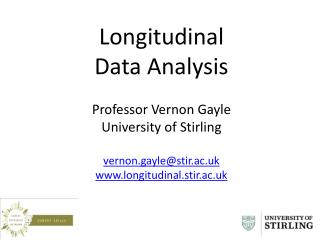 Longitudinal  Data Analysis Professor Vernon Gayle University of Stirling vernon.gayle@stir.ac.uk