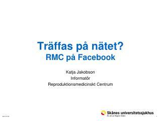 Träffas på nätet? RMC på Facebook
