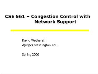 CSE 561 – Congestion Control with 				Network Support