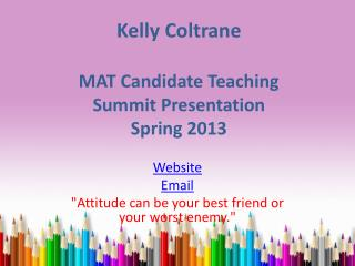Kelly Coltrane MAT Candidate Teaching  Summit Presentation Spring 2013