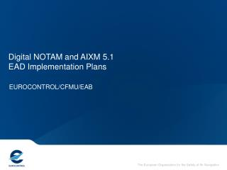 Digital NOTAM and AIXM 5.1 EAD Implementation Plans