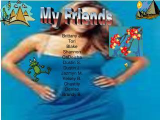 Brittany J. Tori Blake Shannon CaDeisha Dustin S. Dustin J. Jazmyn M. Kelsey B. Chastity Denise