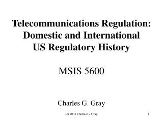 Telecommunications Regulation: Domestic and International US Regulatory History MSIS 5600