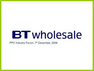 PPC Industry Forum, 7 th  December, 2006