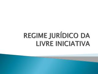 REGIME JURÍDICO DA LIVRE INICIATIVA