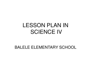 LESSON PLAN IN  SCIENCE IV