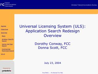 Universal Licensing System (ULS): Application Search Redesign Overview Dorothy Conway, FCC
