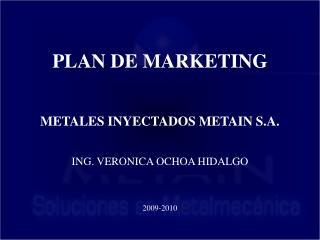 PLAN DE MARKETING METALES INYECTADOS METAIN S.A. ING. VERONICA  OCHOA HIDALGO 2009-2010
