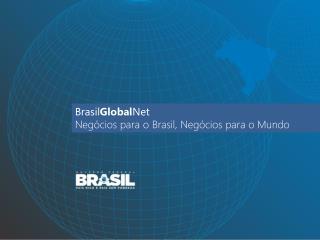 Brasil Global Net Negócios para o Brasil, Negócios para o Mundo