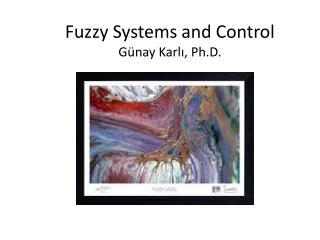 Fuzzy Systems and Control Günay Karlı, Ph.D.