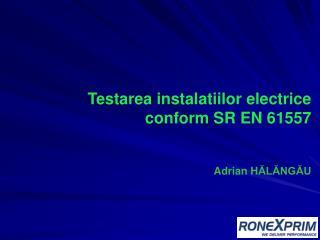 Testarea instalatiilor electrice conform SR EN 61557