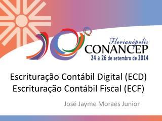 Escrituração Contábil Digital (ECD) Escrituração Contábil Fiscal (ECF)