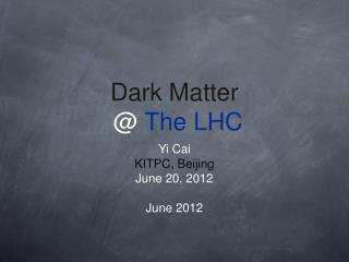 Dark Matter  @  The LHC