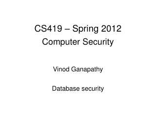CS419 – Spring 2012 Computer Security