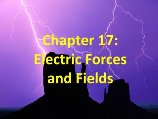 Chapter 17: Electric  Forces  and Fields