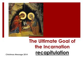 The Ultimate Goal of the Incarnation recapitulation