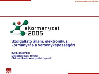 Szolgáltató állam, elektronikus kormányzás a versenyképességért 2004. december