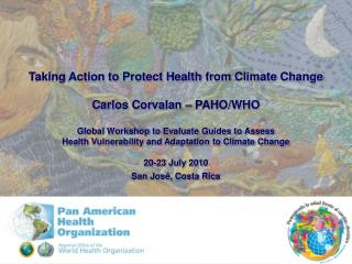 Taking Action to Protect Health from Climate Change Carlos Corvalan – PAHO/WHO