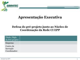 Apresentação Executiva Defesa do pré-projeto junto ao Núcleo de Coordenação da Rede CI EPP