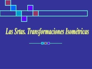 Las Srtas. Transformaciones Isométricas