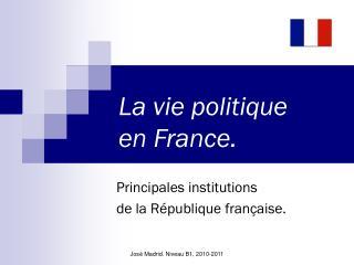 La vie politique en France.