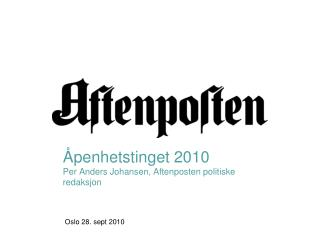 Åpenhetstinget 2010 Per Anders Johansen, Aftenposten politiske redaksjon  Oslo 28. sept 2010