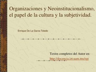 Organizaciones y Neoinstitucionalismo, el papel de la cultura y la subjetividad.