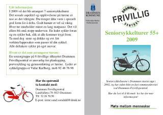 Litt informasjon: I 2009 vil det bli arrangert 7 seniorsykkelturer.
