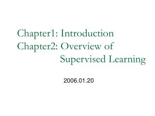 Chapter1: Introduction Chapter2: Overview of                   Supervised Learning