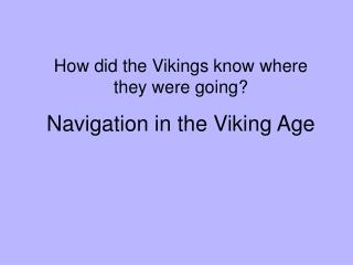 How did the Vikings know where they were going Navigation in the Viking Age