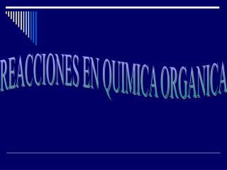 REACCIONES EN QUIMICA ORGANICA