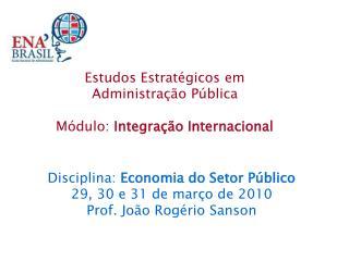 Estudos Estratégicos em  Administração Pública Módulo:  Integração Internacional