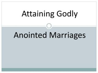 Attaining Godly Anointed Marriages