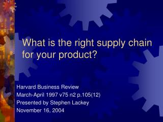 What is the right supply chain for your product?