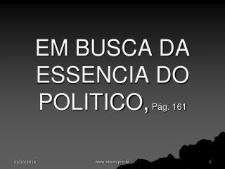EM BUSCA DA ESSENCIA DO POLITICO,  Pág. 161