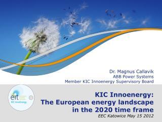 Dr. Magnus Callavik ABB Power Systems Member KIC Innoenergy Supervisory Board